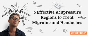 6 Effective Acupressure Regions to Treat Migraine and Headaches