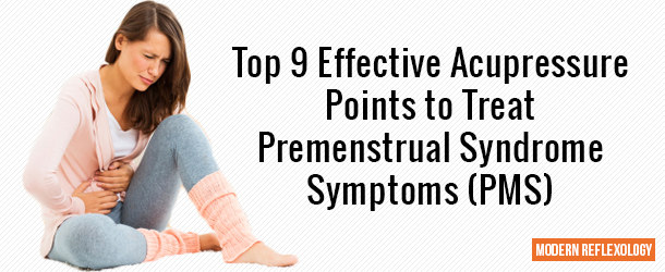 Top 9 Acupressure Points to Treat Premenstrual Syndrome (PMS)