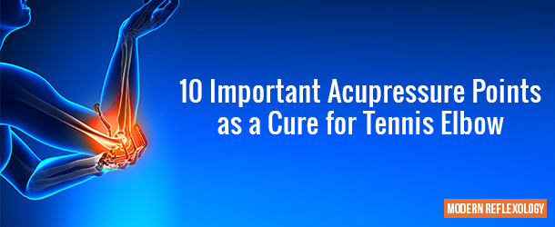 10 Important Acupressure Points as a Cure for Tennis Elbow