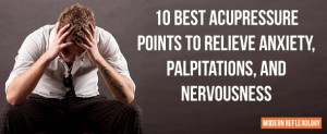 Best Acupressure Points to Relieve Anxiety, Palpitations, and Nervousness