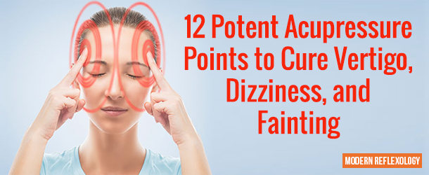12 Acupressure Points to Treat Dizziness, Fainting and Vertigo