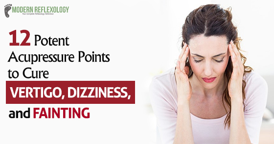 12 Acupressure Points To Treat Dizziness Fainting And Vertigo