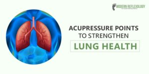 Acupressure Points to Strengthen Lung